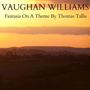 Vaughan Williams - Fantasia on a Theme By Thomas Tallis
