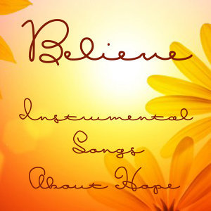 Instrumental Songs About Hope: Believe