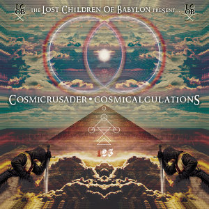 The Lost Children Of Babylon Present... CosmiCrusader: CosmiCalculations Part 1