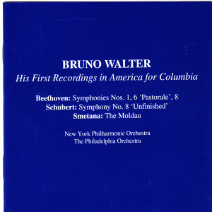 Bruno Walter, His First Recordings in America for Colombia: Beethoven - Schubert  - Smetana