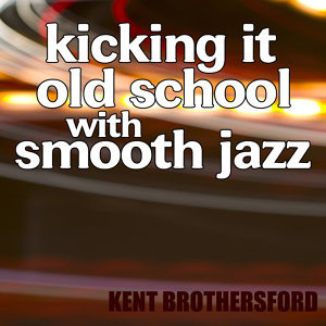 Kicking It Old School Smooth Jazz