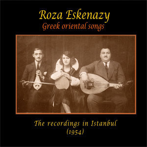 Roza Eskenazy Greek Oriental Songs The recordings in Istanbul, 1954