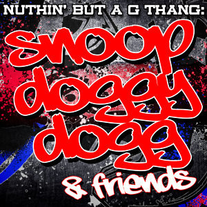 Nuthin' But A G Thang: Snoop Doggy Dogg & Friends