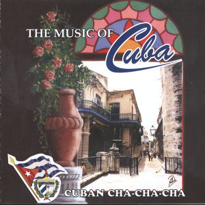The Music of Cuba / Cuban Cha Cha Cha