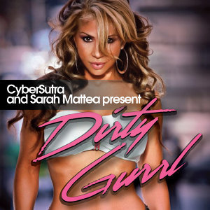 "CyberSutra and Sarah Mattea present ""Dirty Gurrl"""