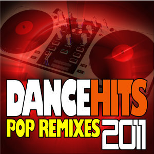 DanceHits 2011- Pop Remixes