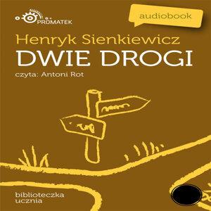 Henryk Sienkiewicz: Dwie Drogi