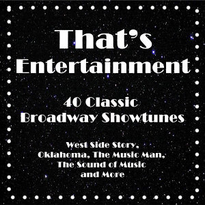 That's Entertainment, 40 Classic Broadway Showtunes: West Side Story, Oklahoma, the Music Man, the Sound of Music and More