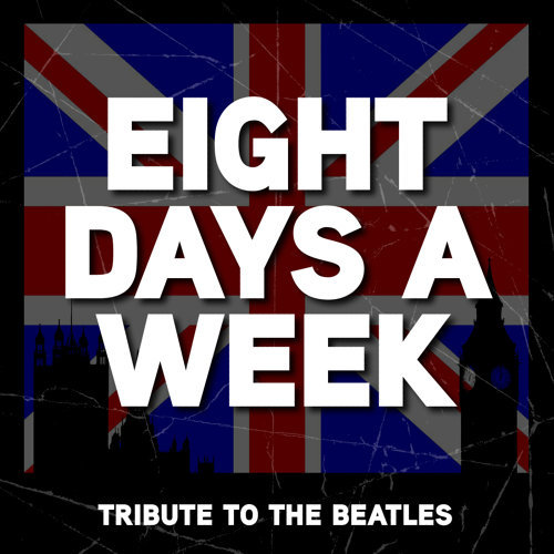 Eight Days A Week - The Beatles Tribute