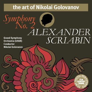 The Art of Nikolai Golovanov: Scriabin - Symphony No. 2