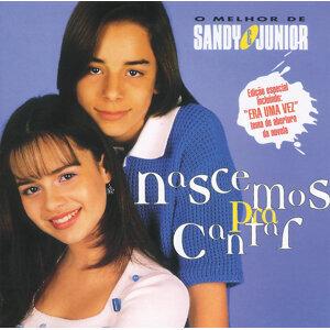 Nascemos Para Cantar - O Melhor De Sandy & Junior