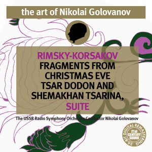 The Art of Nikolai Golovanov: Rimsky-Korsakov - Christmas Eve, Tsar Dodon and Shemakhan Tsarina Suite