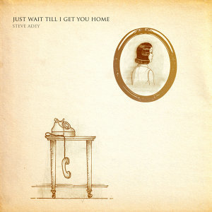 Just Wait Till I Get You Home - Single