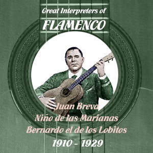 Great Interpreters of Flamenco -   Juan Breva, Niño de las Marianas, Bernardo el de los Lobitos  [1910 - 1929]