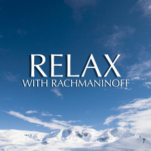 Relax With Rachmaninoff