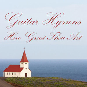 Instrumental Guitar Hymns: How Great Thou Art