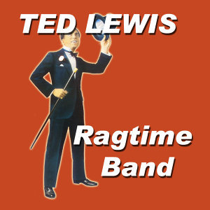 Ted Lewis Rag Time Band