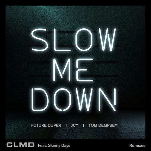 Slow Me Down - Remixes