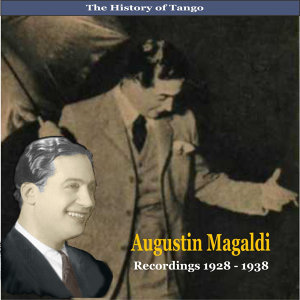 The History of Tango / Agustin Magaldi / Recordings 1928 - 1938