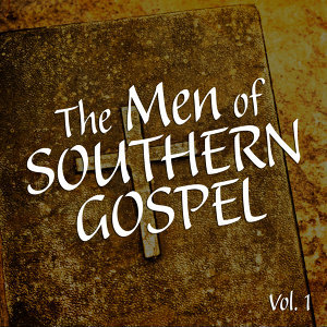 The Men of Southern Gospel Vol. 1