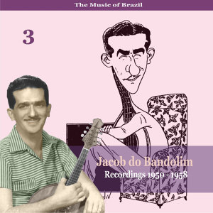 The Music of Brazil: Jacob do Bandolim, Volume 3 / Recordings 1950 - 1958