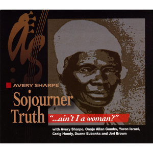 "Sojourner Truth - ""...Ain't I a Woman?"""