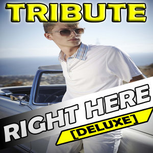 Right Here (Tribute to Justin Bieber feat. Drake Deluxe)