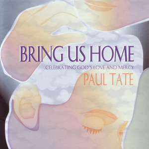 Bring Us Home: Celebrating God's Love and Mercy
