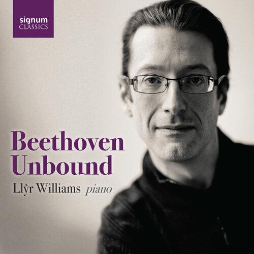 Llŷr Williams: Beethoven Unbound