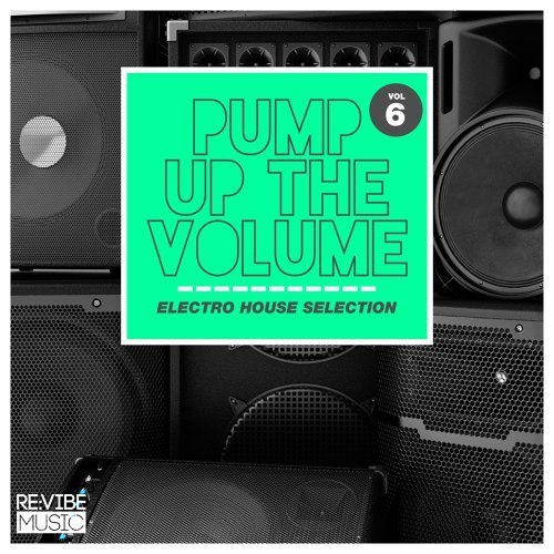Pump up The, Vol. - Electro House Selection, Vol. 6