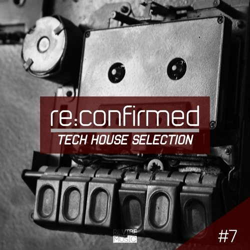 Re:Confirmed - Tech House Selection, Vol. 7