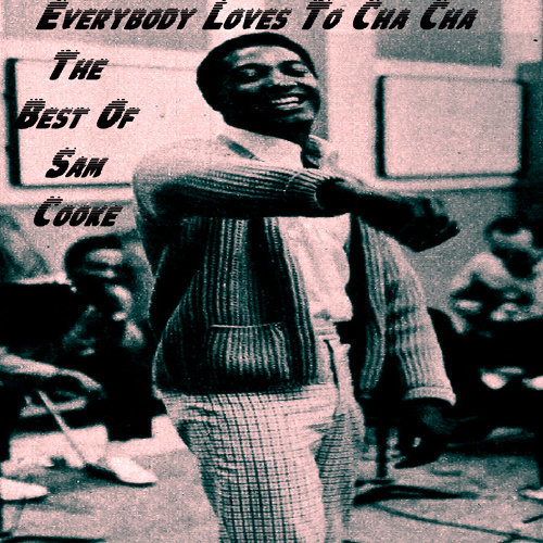 Everybody Loves To Cha Cha: The Best Of Sam Cooke