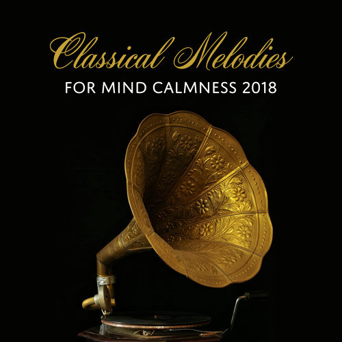 Classical Melodies for Mind Calmness 2018
