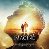 I Can Only Imagine (Original Movie Soundtrack)