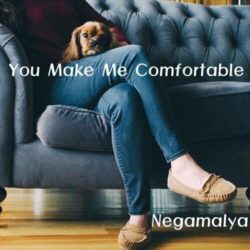 You Make Me Comfortable