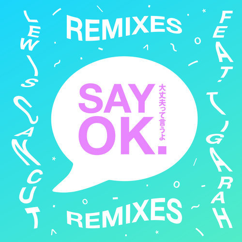 Say Ok (feat. Tigarah) Remixes