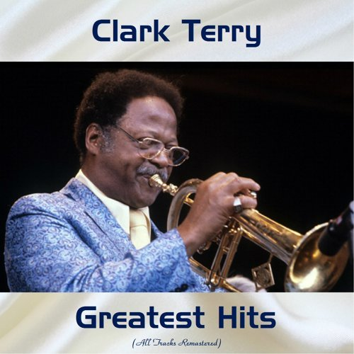 Clark Terry Greatest Hits - All Tracks Remastered