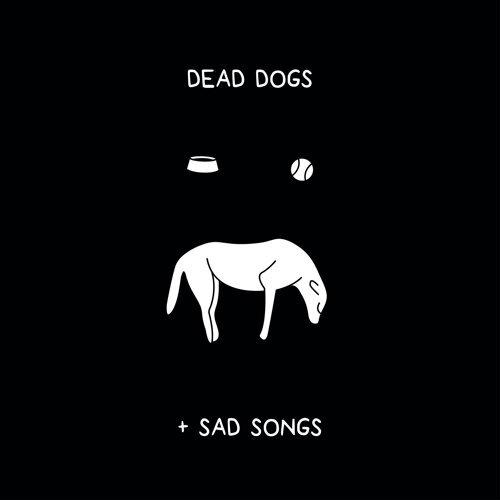 dead dogs & sad songs