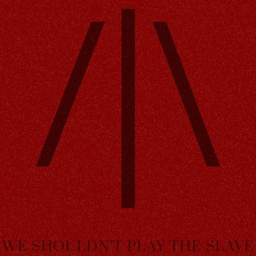 We Shouldn't Play the Slave