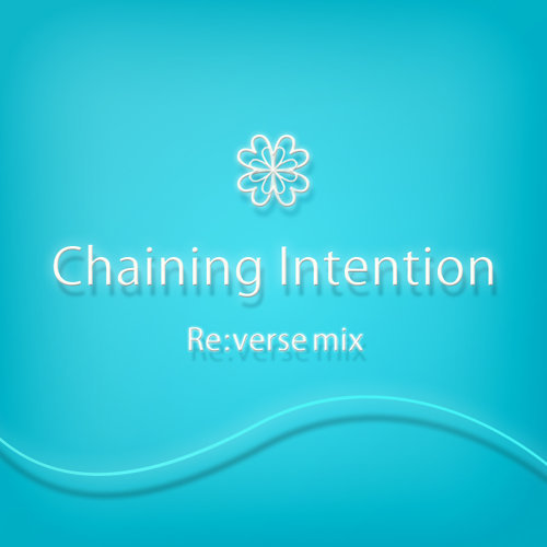 Chaining Intention Re:verse mix (feat. 初音ミク)