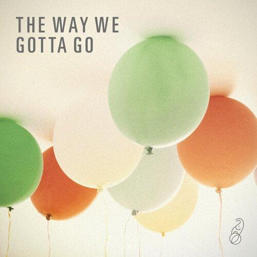 The Way We Gotta Go