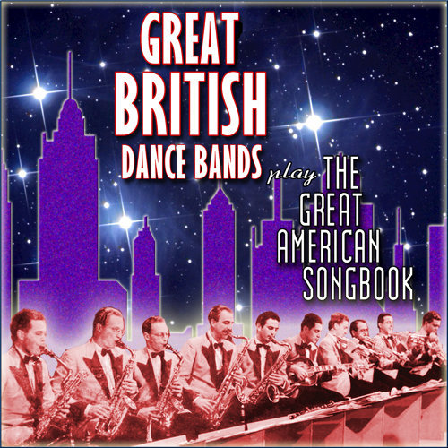 The Great British Dance Bands Play the Great American Songbook