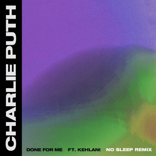 Done For Me (feat. Kehlani) - No Sleep Remix