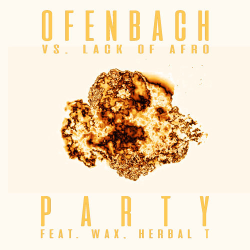 PARTY (feat. Wax and Herbal T) [Ofenbach vs. Lack Of Afro] - Remix EP
