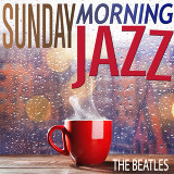 Sunday Morning Jazz - The Beatles Smooth Covers