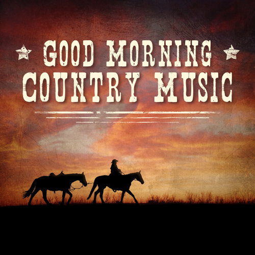 various artists good morning country music best music for wake