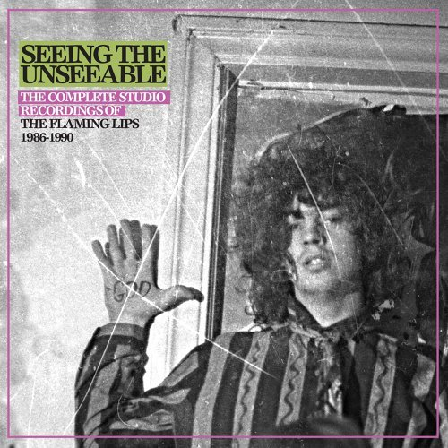 Seeing the Unseeable: The Complete Studio Recordings of the Flaming Lips 1986-1990