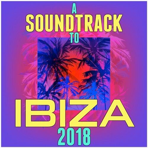 A Soundtrack to Ibiza 2018