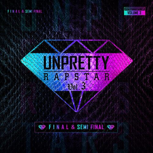 Unpretty Rapstar 3 Final & Semi Final