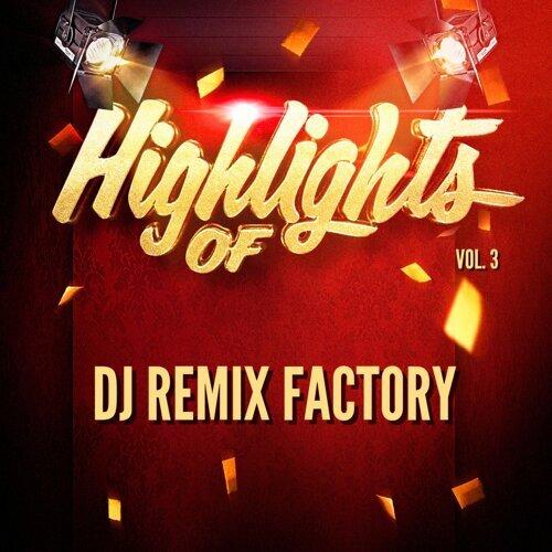 Highlights Of DJ ReMix Factory, Vol. 3